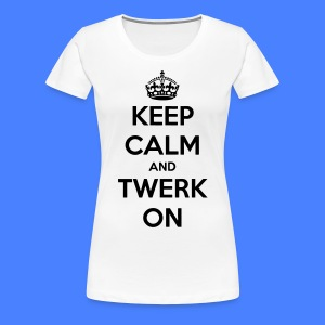 Keep Calm And Twerk On Women's T-Shirts - Women's Premium T-Shirt