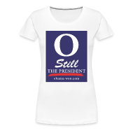 Women's T-Shirts ~ Women's Premium T-Shirt ~ O Still the President Women's Plus Size Tee