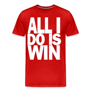 All I Do Is Win™ - Men's Premium T-Shirt