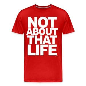Not About That Life™ - Men's Premium T-Shirt