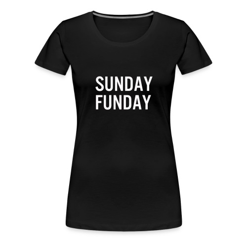 Sunday Funday Tee - Women's Premium T-Shirt