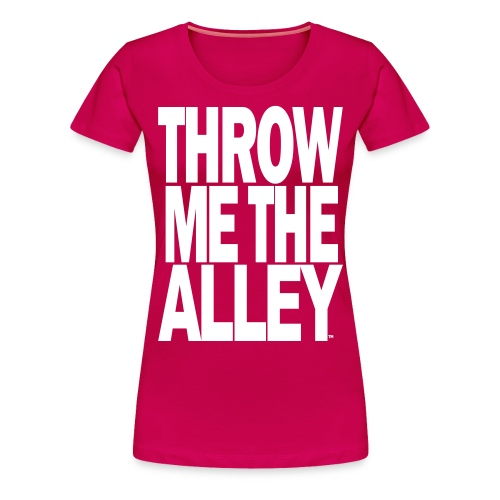 Throw me the alley™ - Women's Premium T-Shirt
