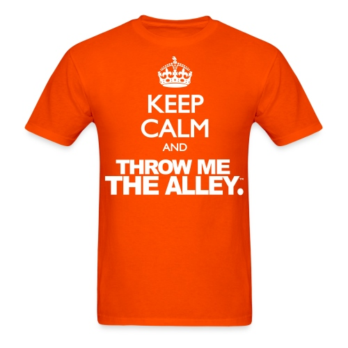 Keep Calm and Throw Me The Alley™ - Men's T-Shirt