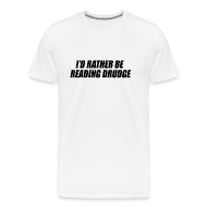 T-Shirts ~ Men's Premium T-Shirt ~ I'd rather be reading Drudge