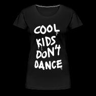 Women's T-Shirts ~ Women's Premium T-Shirt ~ Cool Kids Don't Dance Women's T-Shirts