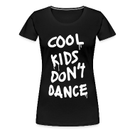 Women's T-Shirts ~ Women's Premium T-Shirt ~ Cool Kids Don't Dance Women's T-Shirts