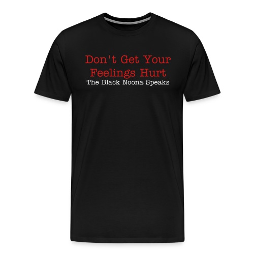 Don't Get Your Feelings Hurt... - Men's Premium T-Shirt