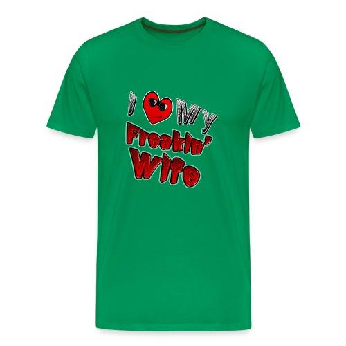 I love My Freakin Wife. TM  Mens Shirt - Men's Premium T-Shirt