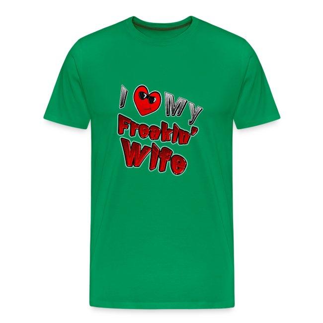 I love My Freakin Wife. TM  Mens Shirt