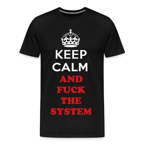 Keep Calm And Fuck The System - Men's Premium T-Shirt