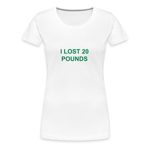 Lost 20 Pounds or More? - Women's Premium T-Shirt