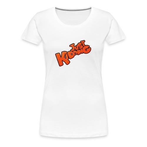 Just Kidding - Girls T-Shirt - Women's Premium T-Shirt