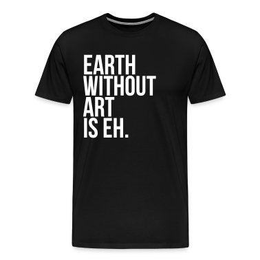 Earth Without Art T-Shirts