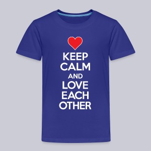 Keep Calm And Love Each Other - Toddler Premium T-Shirt