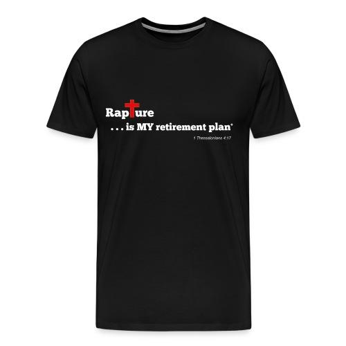 Rapture is MY retirement plan - White Lettering - Men's T-Shirt - Men's Premium T-Shirt