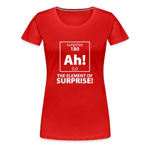 The Element of Surprise - Women's Premium T-Shirt
