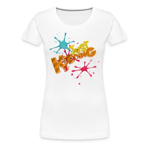 Just Kidding Paint Splat - Girls T-Shirt - Women's Premium T-Shirt