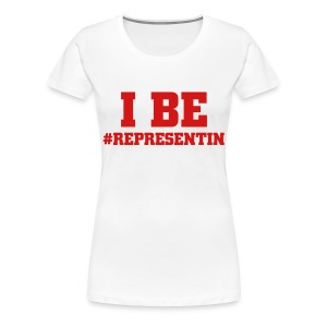 I Be #Representin - Women's Premium T-Shirt