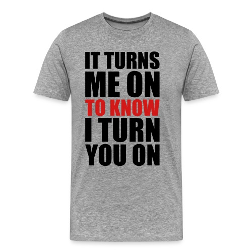 IT TURNS ME ON - Men's Premium T-Shirt