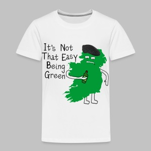 Not Easy Being Green - Toddler Premium T-Shirt