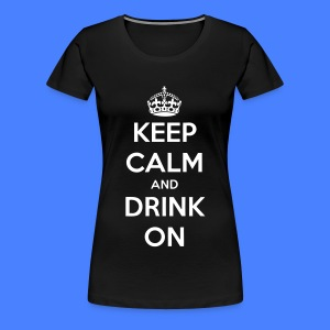 Keep Calm And Drink On Women's T-Shirts - Women's Premium T-Shirt