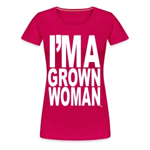 I'm a Grown Woman™ - Women's Premium T-Shirt