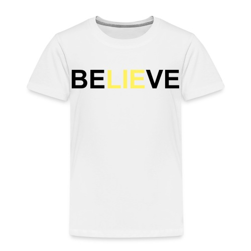 Be LIE ve - Toddler Premium T-Shirt
