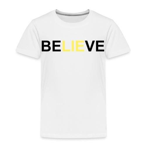 Be LIE ve - Toddler Premium T-Shirt