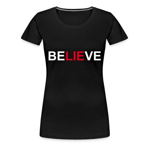 Be LIE ve - Women's Premium T-Shirt