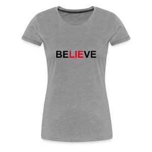 Be LIE ve - Women's Premium T-Shirt