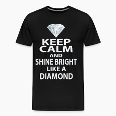 keep calm and shine bright like a diamond T-Shirts