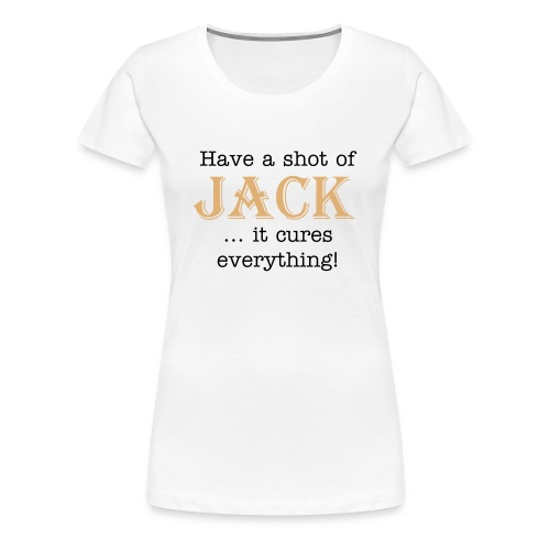 Jack Cures Everything - Women - Women's Premium T-Shirt