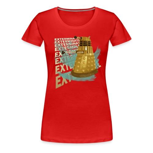 EXTERMINATE! - Women's Premium T-Shirt