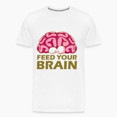Feed Your Brain T-Shirts