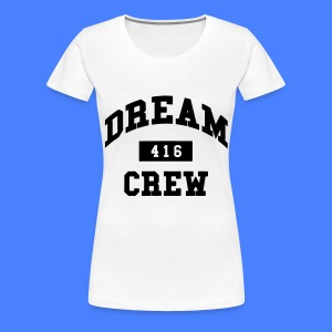 Dream Crew 416 Women's T-Shirts - Women's Premium T-Shirt