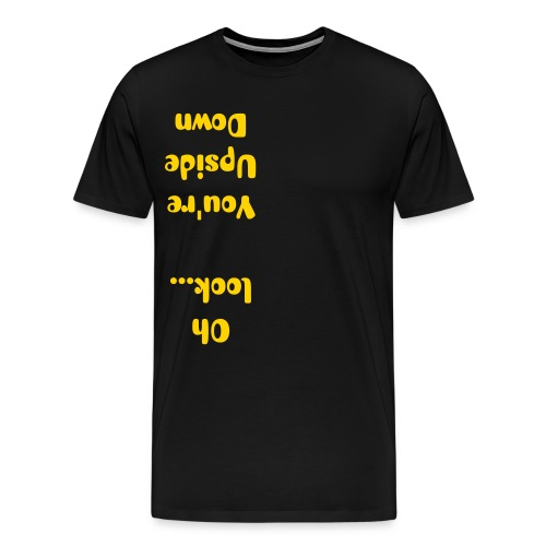 You're Upside Down - Men's Premium T-Shirt