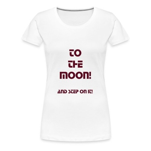 To The Moon - Women's Premium T-Shirt