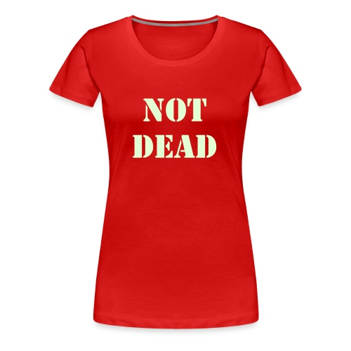 NOT DEAD Women's Glow In The Dark - Women's Premium T-Shirt