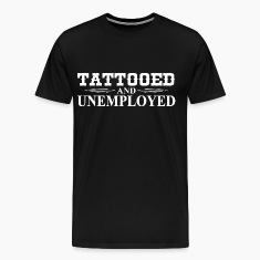 Tattooed & Unemployed T-Shirts