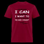 T-Shirts ~ Men's T-Shirt ~ I Do Because I Can
