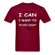 T-Shirts ~ Men's T-Shirt ~ I Do Because I Can