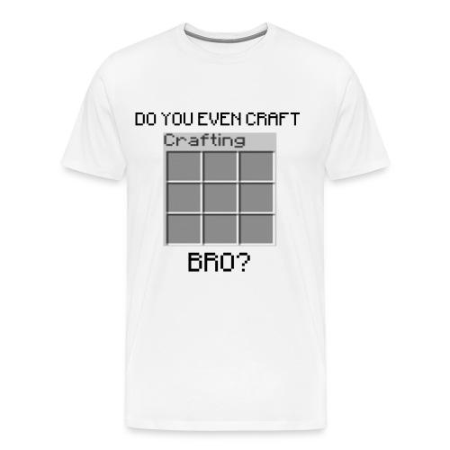 Do you even craft bro? - Men's Premium T-Shirt