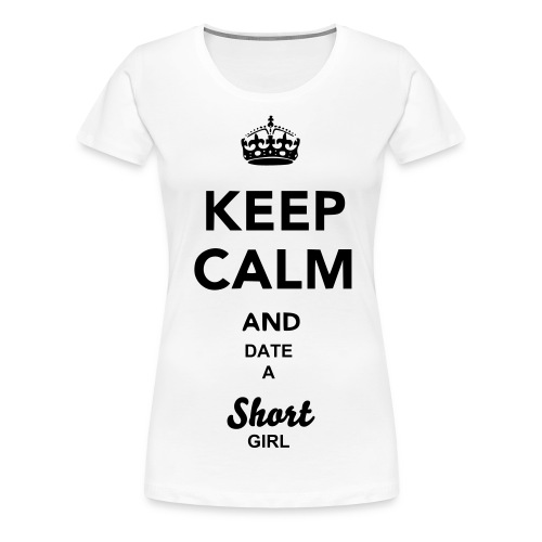 Short Girl - Women's Premium T-Shirt