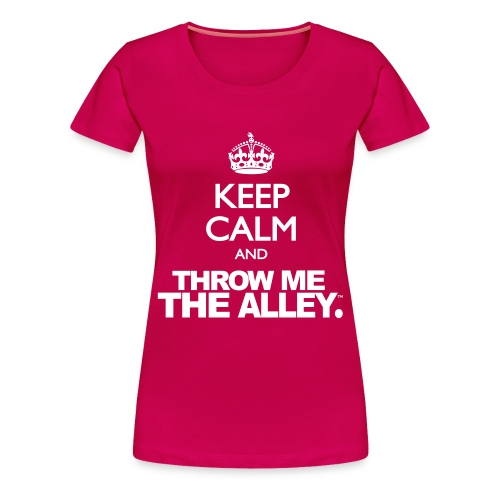 Keep Calm and Throw Me The Alley™ - Women's Premium T-Shirt