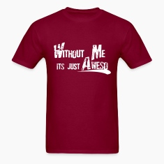 Without Me T-Shirts