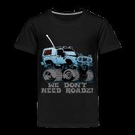 Baby & Toddler Shirts ~ Toddler Premium T-Shirt ~ We Don't Need Roads - Toddler Shirt