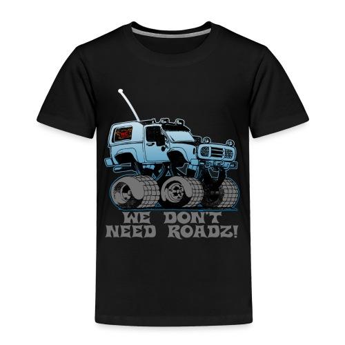 We Don't Need Roads - Toddler Shirt - Toddler Premium T-Shirt
