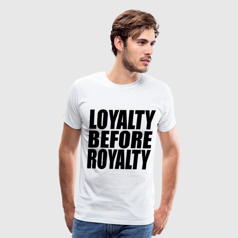 loyalty before royalty T-Shirts - Men's Premium T-Shirt