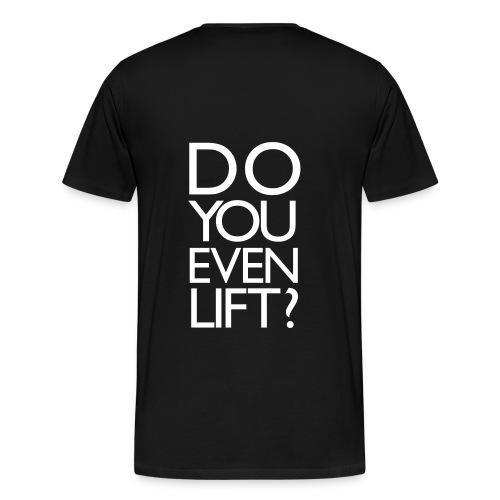 Do you even lift?   Mens Tee (Back Print) - Men's Premium T-Shirt