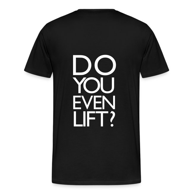 Do you even lift? | Mens Tee (Back Print)